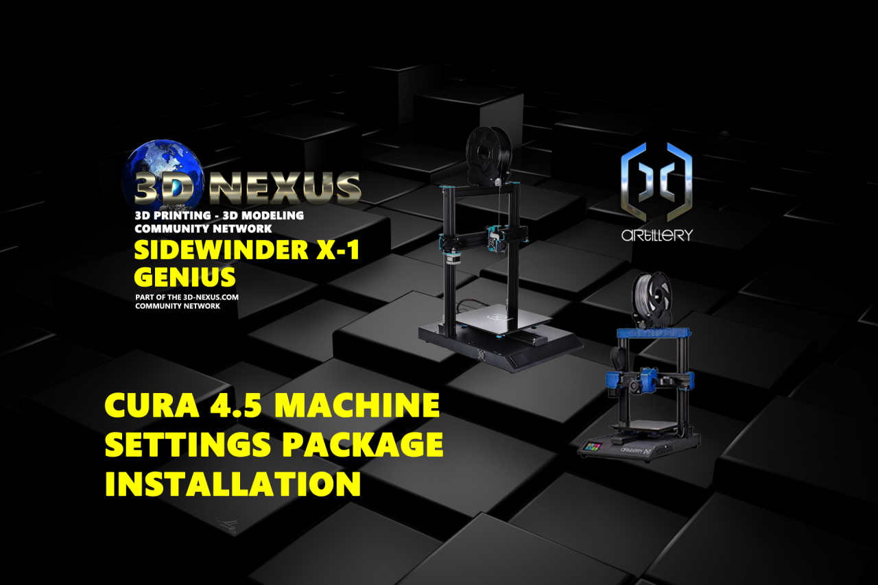Artillery Sidewinder X1 And Genius Cura 4.5 Machine and Profiles Installation Package Released!