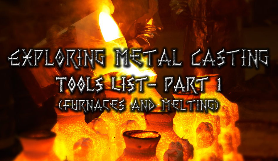 So You Want To Explore Metal Casting? The Tool List - Furnaces